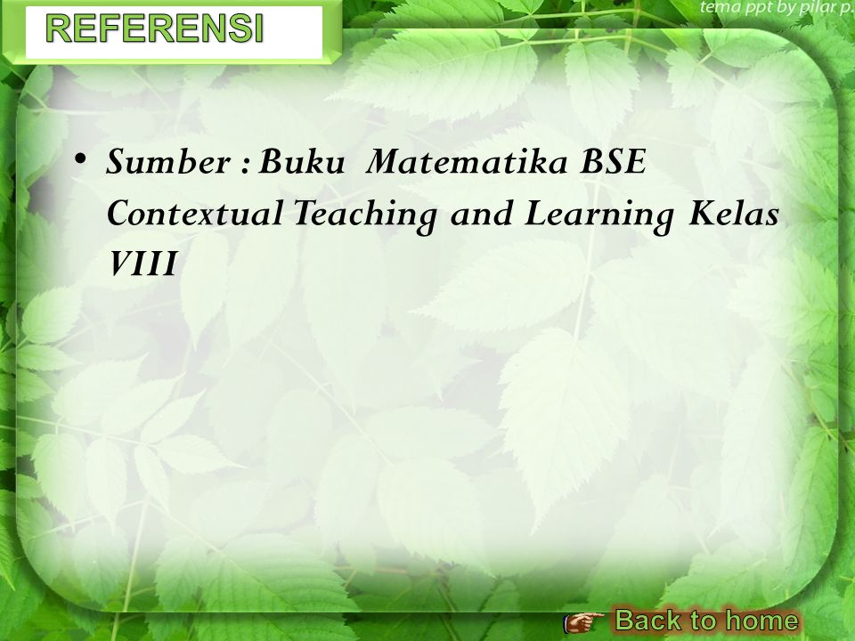 REFERENSI Sumber : Buku Matematika BSE Contextual Teaching and Learning Kelas VIII Back to home