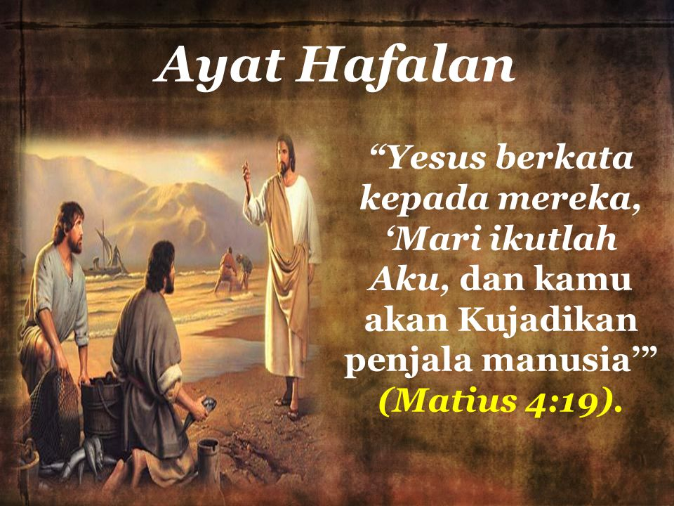 Ayat Hafalan Yesus berkata kepada mereka, 'Mari ikutlah Aku, dan kamu akan Kujadikan penjala manusia' (Matius 4:19).