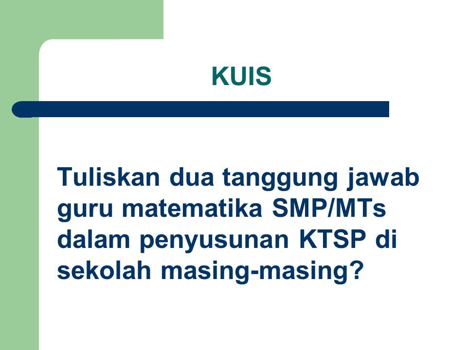 KUIS Tuliskan dua tanggung jawab guru matematika SMP/MTs dalam penyusunan KTSP di sekolah masing-masing