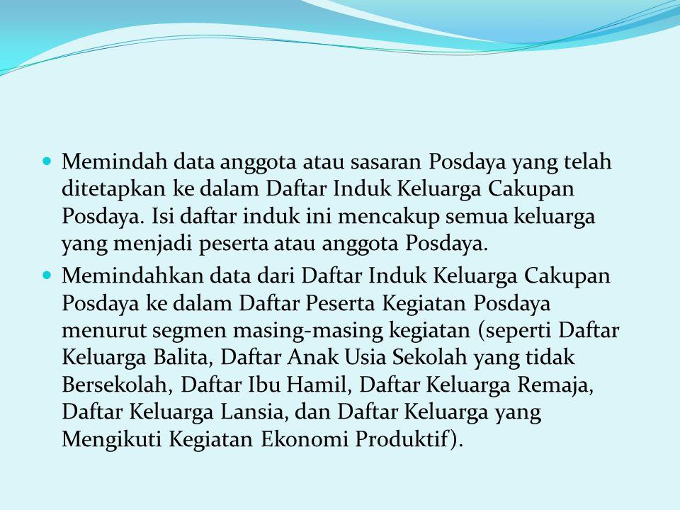 Memindah data anggota atau sasaran Posdaya yang telah ditetapkan ke dalam Daftar Induk Keluarga Cakupan Posdaya. Isi daftar induk ini mencakup semua keluarga yang menjadi peserta atau anggota Posdaya.