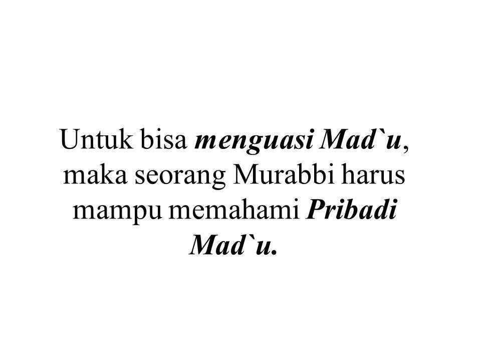 Untuk bisa menguasi Mad`u, maka seorang Murabbi harus mampu memahami Pribadi Mad`u.
