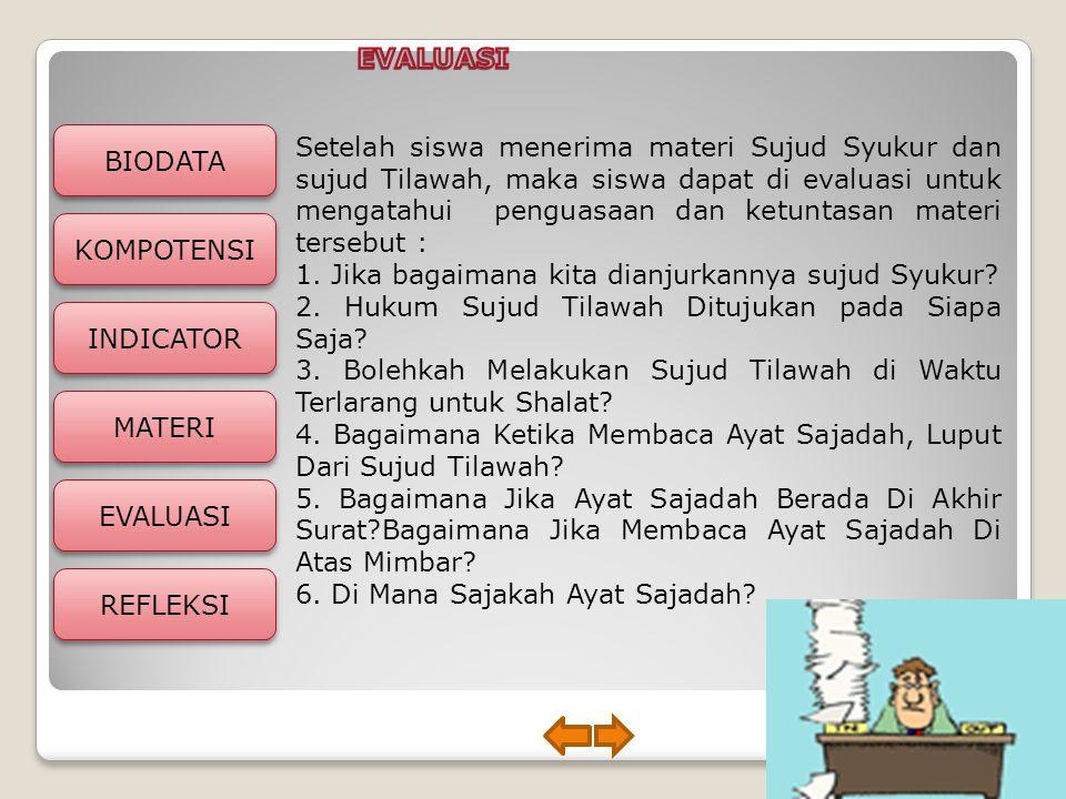 Setelah siswa menerima materi Sujud Syukur dan sujud Tilawah, maka siswa dapat di evaluasi untuk mengatahui penguasaan dan ketuntasan materi tersebut :