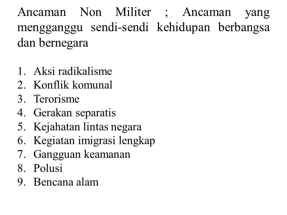 Ancaman Non Militer ; Ancaman yang mengganggu sendi-sendi kehidupan berbangsa dan bernegara