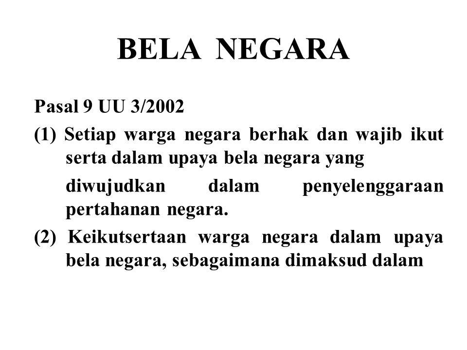 BELA NEGARA Pasal 9 UU 3/2002. (1) Setiap warga negara berhak dan wajib ikut serta dalam upaya bela negara yang.