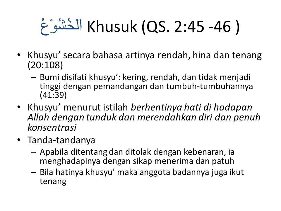 اَلْخُشُوْعُ Khusuk (QS. 2:45 -46 )