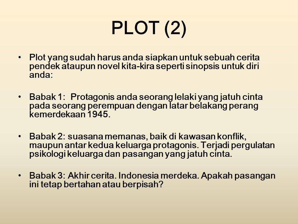 PLOT (2) Plot yang sudah harus anda siapkan untuk sebuah cerita pendek ataupun novel kita-kira seperti sinopsis untuk diri anda: