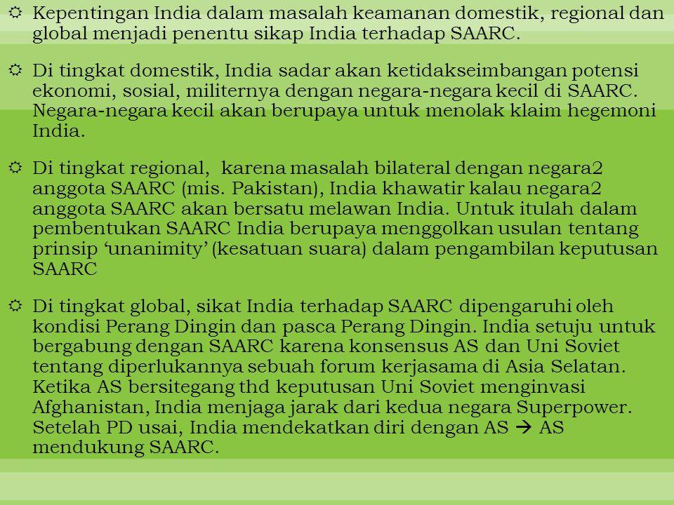 Kepentingan India dalam masalah keamanan domestik, regional dan global menjadi penentu sikap India terhadap SAARC.