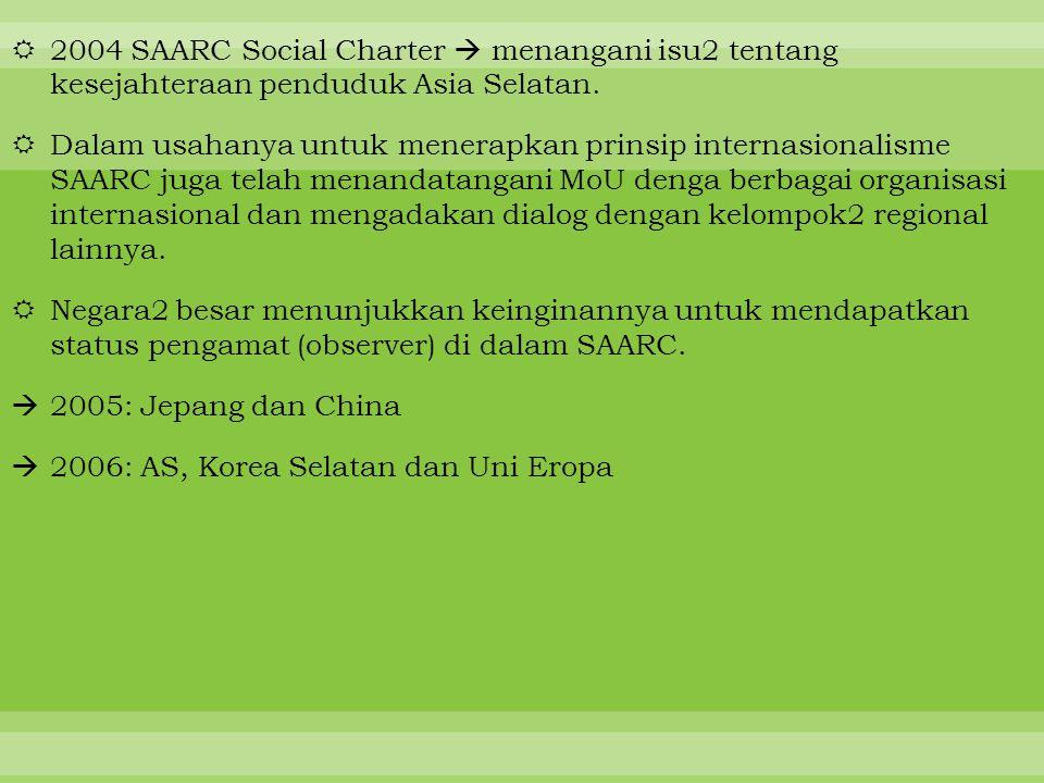 2004 SAARC Social Charter  menangani isu2 tentang kesejahteraan penduduk Asia Selatan.