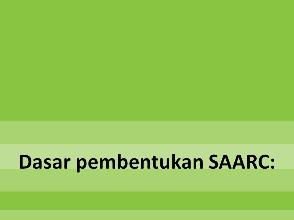 Dasar pembentukan SAARC: