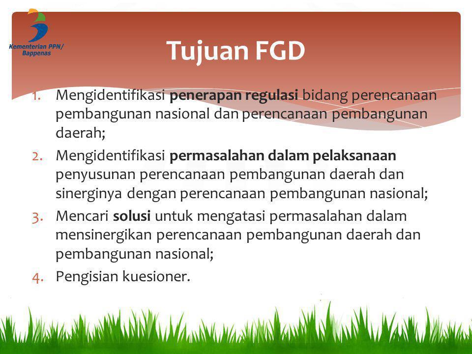 Tujuan FGD Mengidentifikasi penerapan regulasi bidang perencanaan pembangunan nasional dan perencanaan pembangunan daerah;