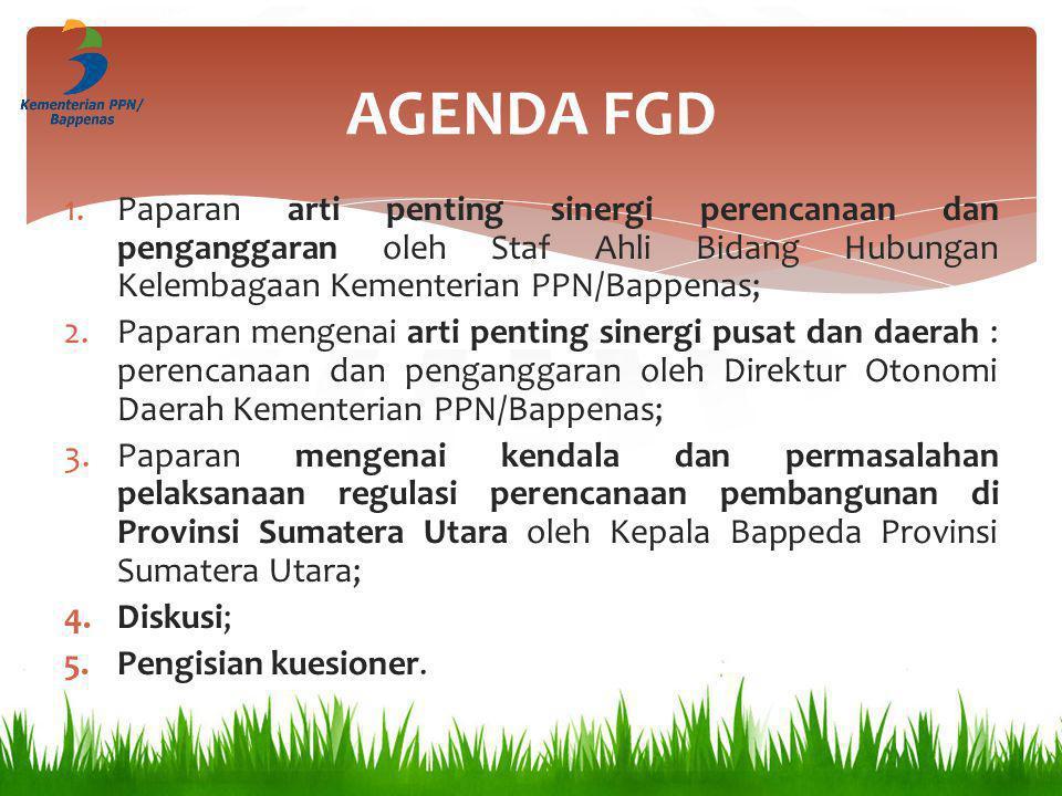 AGENDA FGD Paparan arti penting sinergi perencanaan dan penganggaran oleh Staf Ahli Bidang Hubungan Kelembagaan Kementerian PPN/Bappenas;