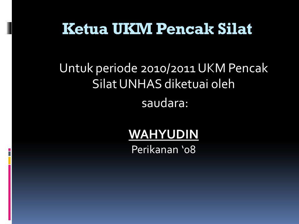 Untuk periode 2010/2011 UKM Pencak Silat UNHAS diketuai oleh