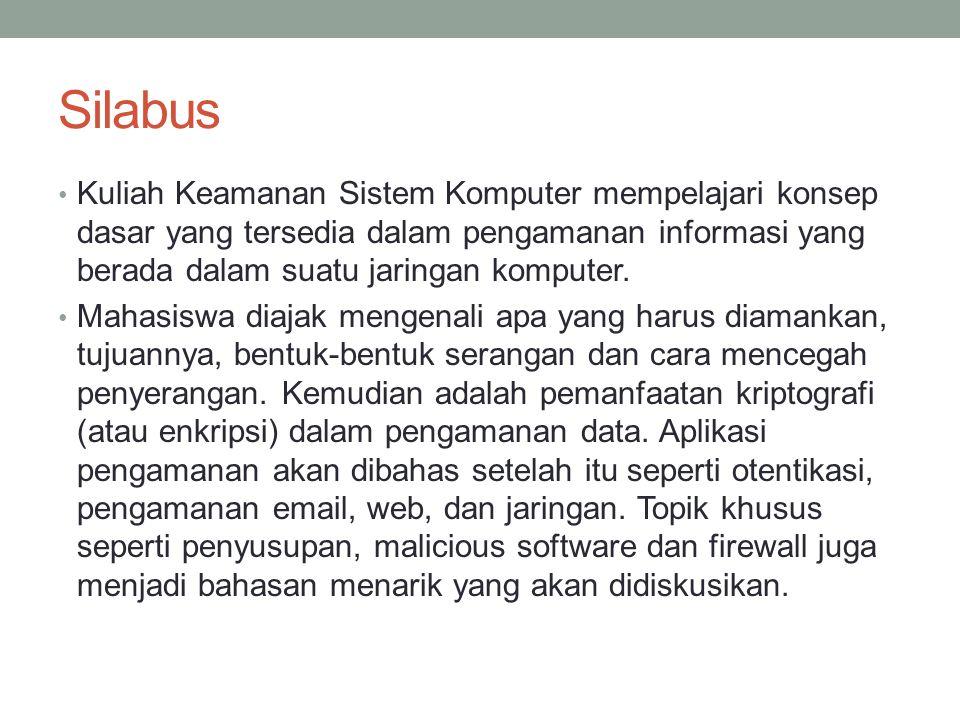 Silabus Kuliah Keamanan Sistem Komputer mempelajari konsep dasar yang tersedia dalam pengamanan informasi yang berada dalam suatu jaringan komputer.