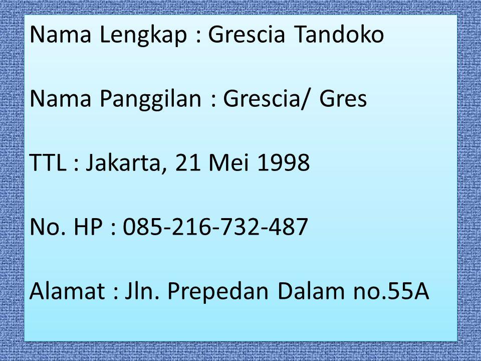 Nama Lengkap : Grescia Tandoko Nama Panggilan : Grescia/ Gres TTL : Jakarta, 21 Mei 1998 No.