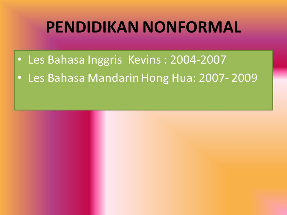 PENDIDIKAN NONFORMAL Les Bahasa Inggris Kevins : 2004-2007