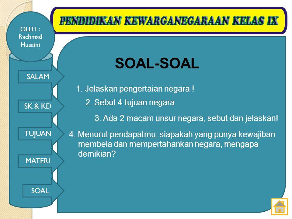 SOAL-SOAL 1. Jelaskan pengertaian negara ! 2. Sebut 4 tujuan negara