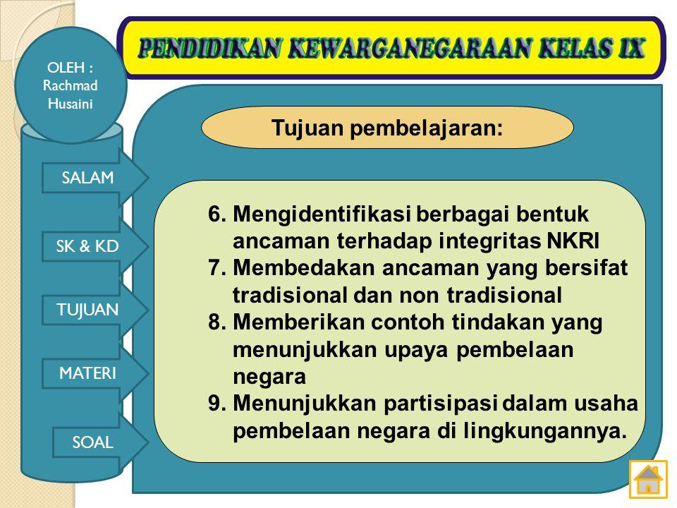 Tujuan pembelajaran: 6. Mengidentifikasi berbagai bentuk. ancaman terhadap integritas NKRI. 7. Membedakan ancaman yang bersifat.
