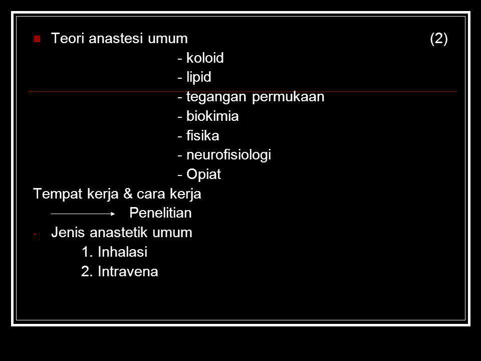 Teori anastesi umum (2) - koloid. - lipid. - tegangan permukaan. - biokimia. - fisika. - neurofisiologi.
