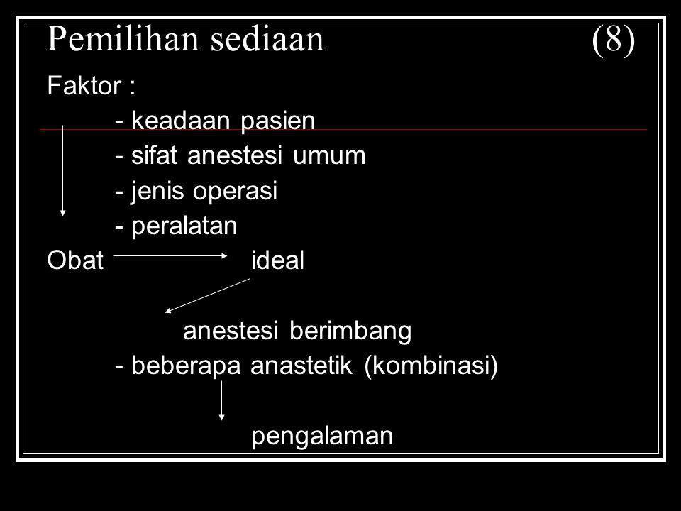 Pemilihan sediaan (8) Faktor : - keadaan pasien - sifat anestesi umum