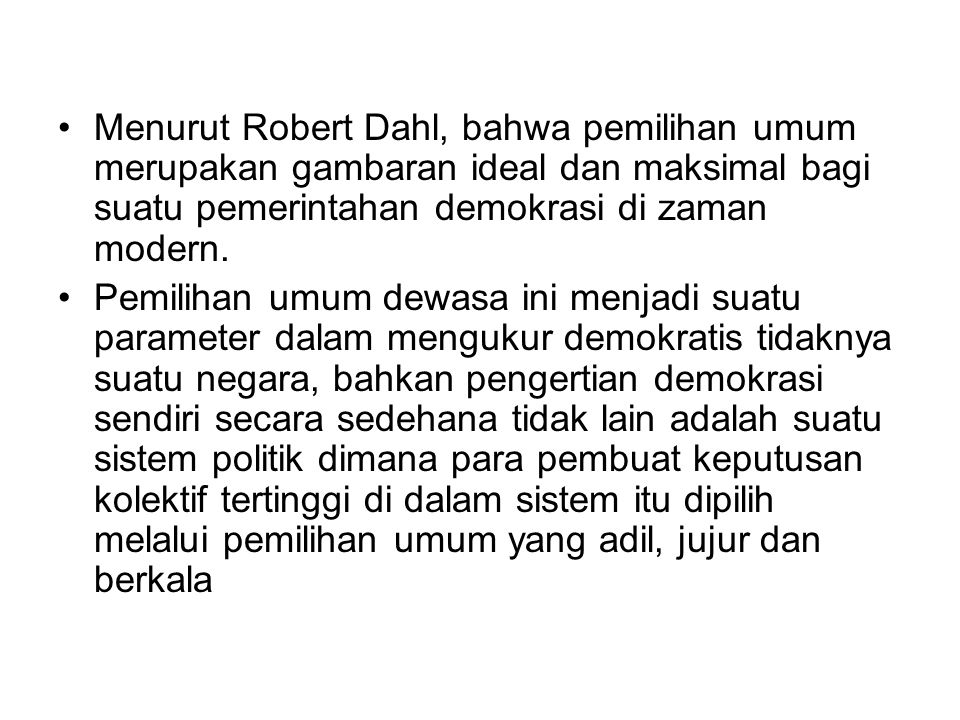 Menurut Robert Dahl, bahwa pemilihan umum merupakan gambaran ideal dan maksimal bagi suatu pemerintahan demokrasi di zaman modern.