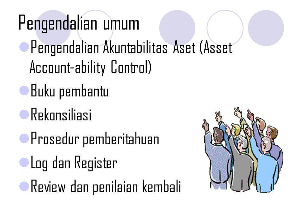 Pengendalian umum Pengendalian Akuntabilitas Aset (Asset Account-ability Control) Buku pembantu. Rekonsiliasi.