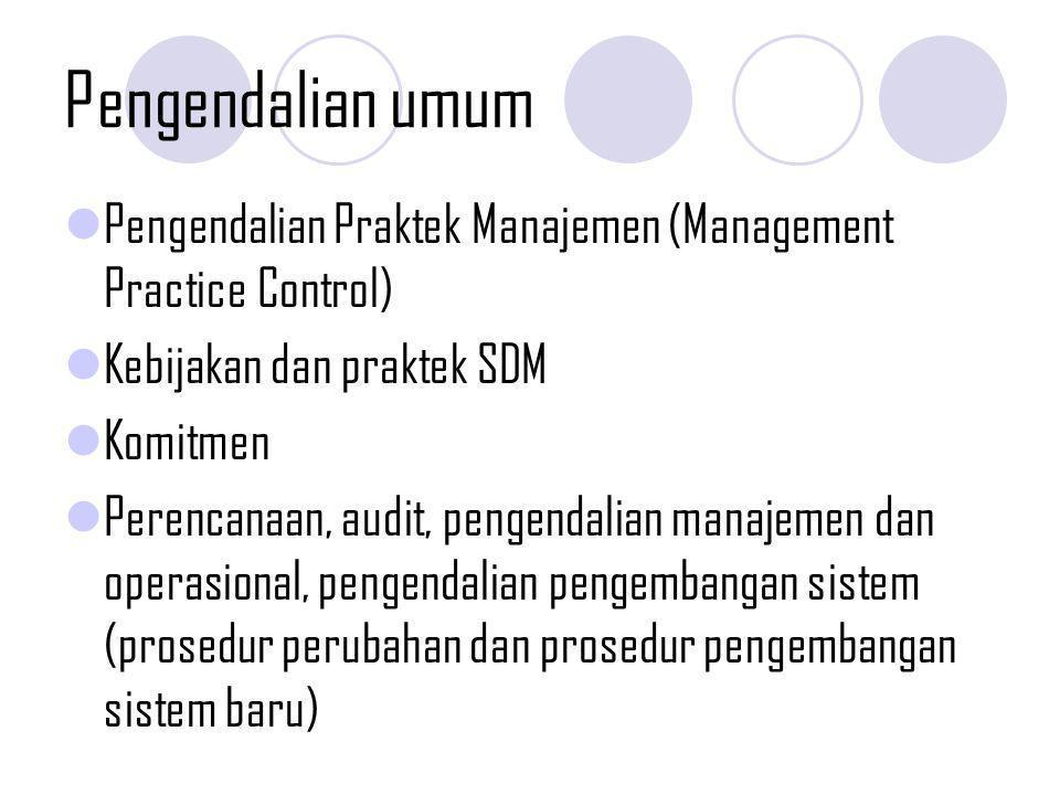 Pengendalian umum Pengendalian Praktek Manajemen (Management Practice Control) Kebijakan dan praktek SDM.