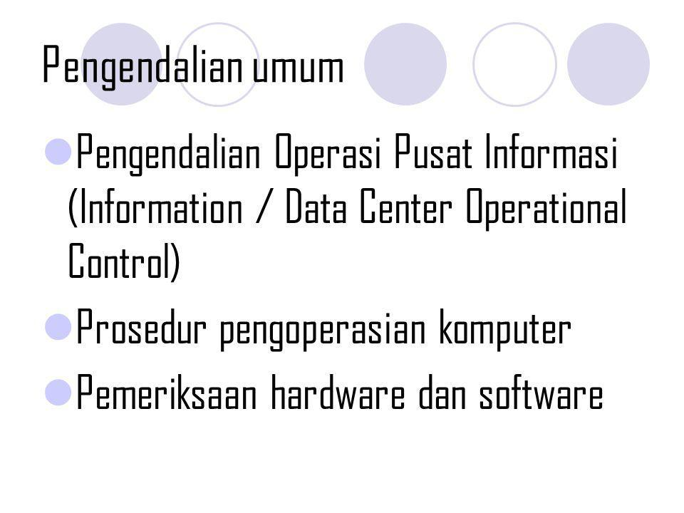 Pengendalian umum Pengendalian Operasi Pusat Informasi (Information / Data Center Operational Control)