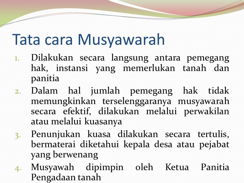 Tata cara Musyawarah Dilakukan secara langsung antara pemegang hak, instansi yang memerlukan tanah dan panitia.