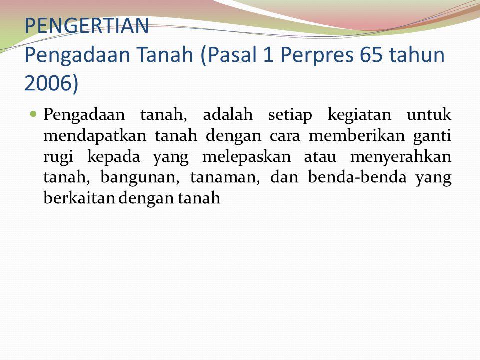 PENGERTIAN Pengadaan Tanah (Pasal 1 Perpres 65 tahun 2006)