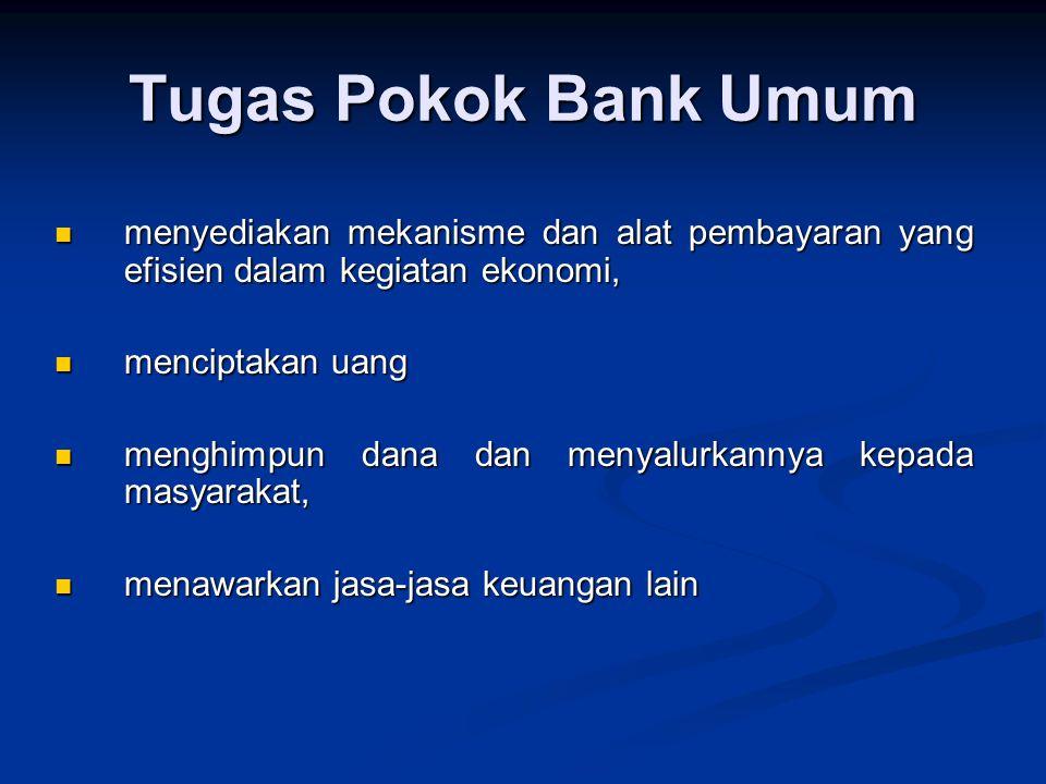 Tugas Pokok Bank Umum menyediakan mekanisme dan alat pembayaran yang efisien dalam kegiatan ekonomi,