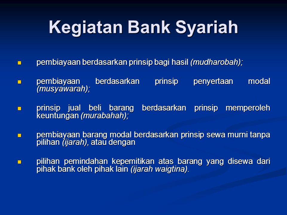 Kegiatan Bank Syariah pembiayaan berdasarkan prinsip bagi hasil (mudharobah); pembiayaan berdasarkan prinsip penyertaan modal (musyawarah);