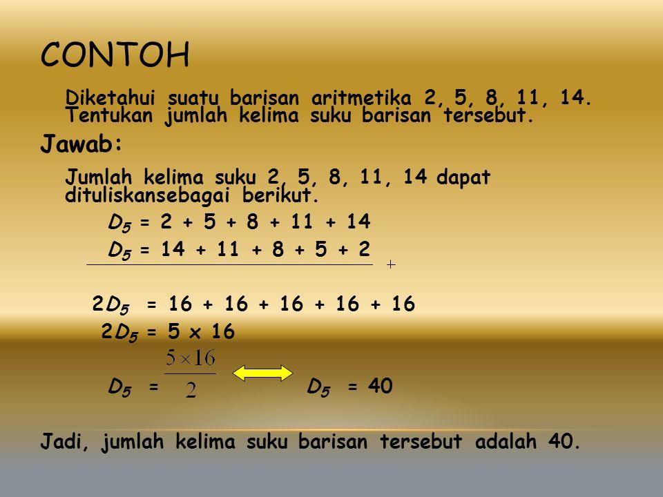 Contoh Diketahui suatu barisan aritmetika 2, 5, 8, 11, 14. Tentukan jumlah kelima suku barisan tersebut.