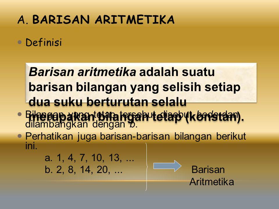 A. Barisan Aritmetika Definisi. Bilangan yang tetap tersebut disebut beda dan dilambangkan dengan b.