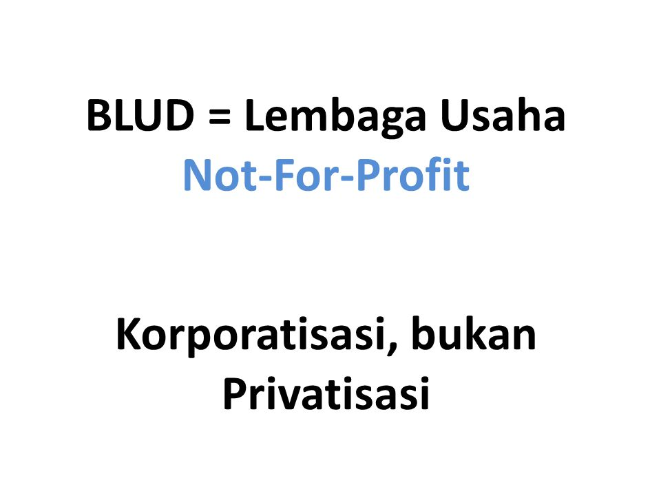BLUD = Lembaga Usaha Not-For-Profit