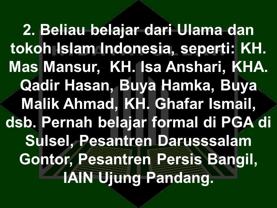 2. Beliau belajar dari Ulama dan tokoh Islam Indonesia, seperti: KH