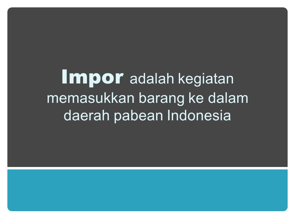 Impor adalah kegiatan memasukkan barang ke dalam daerah pabean Indonesia