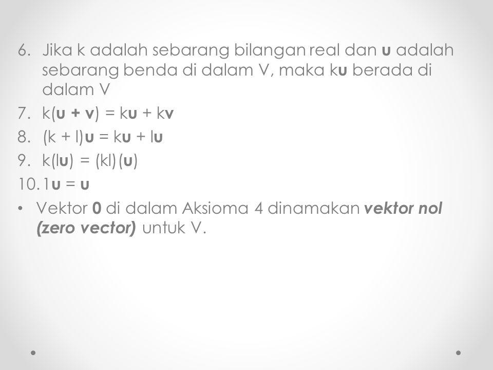 Jika k adalah sebarang bilangan real dan u adalah sebarang benda di dalam V, maka ku berada di dalam V