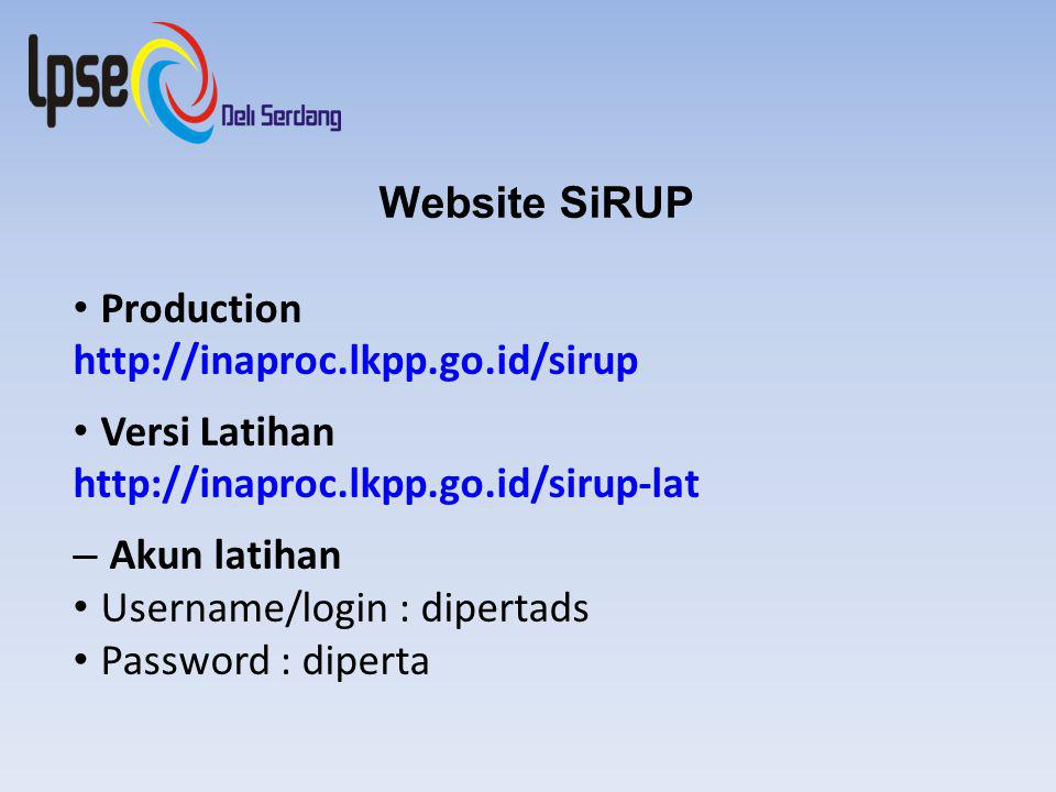 Website SiRUP • Production. http://inaproc.lkpp.go.id/sirup. • Versi Latihan. http://inaproc.lkpp.go.id/sirup-lat.