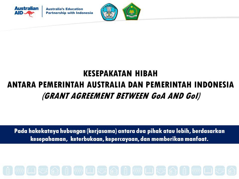 KESEPAKATAN HIBAH ANTARA PEMERINTAH AUSTRALIA DAN PEMERINTAH INDONESIA (GRANT AGREEMENT BETWEEN GoA AND GoI)
