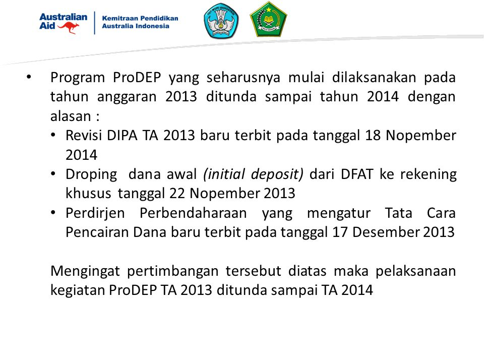 Program ProDEP yang seharusnya mulai dilaksanakan pada tahun anggaran 2013 ditunda sampai tahun 2014 dengan alasan :