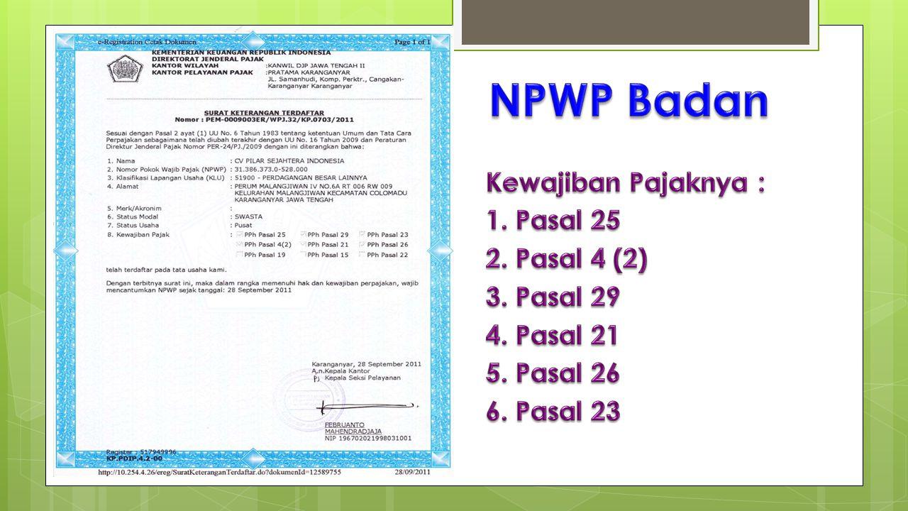 NPWP Badan Kewajiban Pajaknya : 1. Pasal 25 2. Pasal 4 (2) 3. Pasal 29