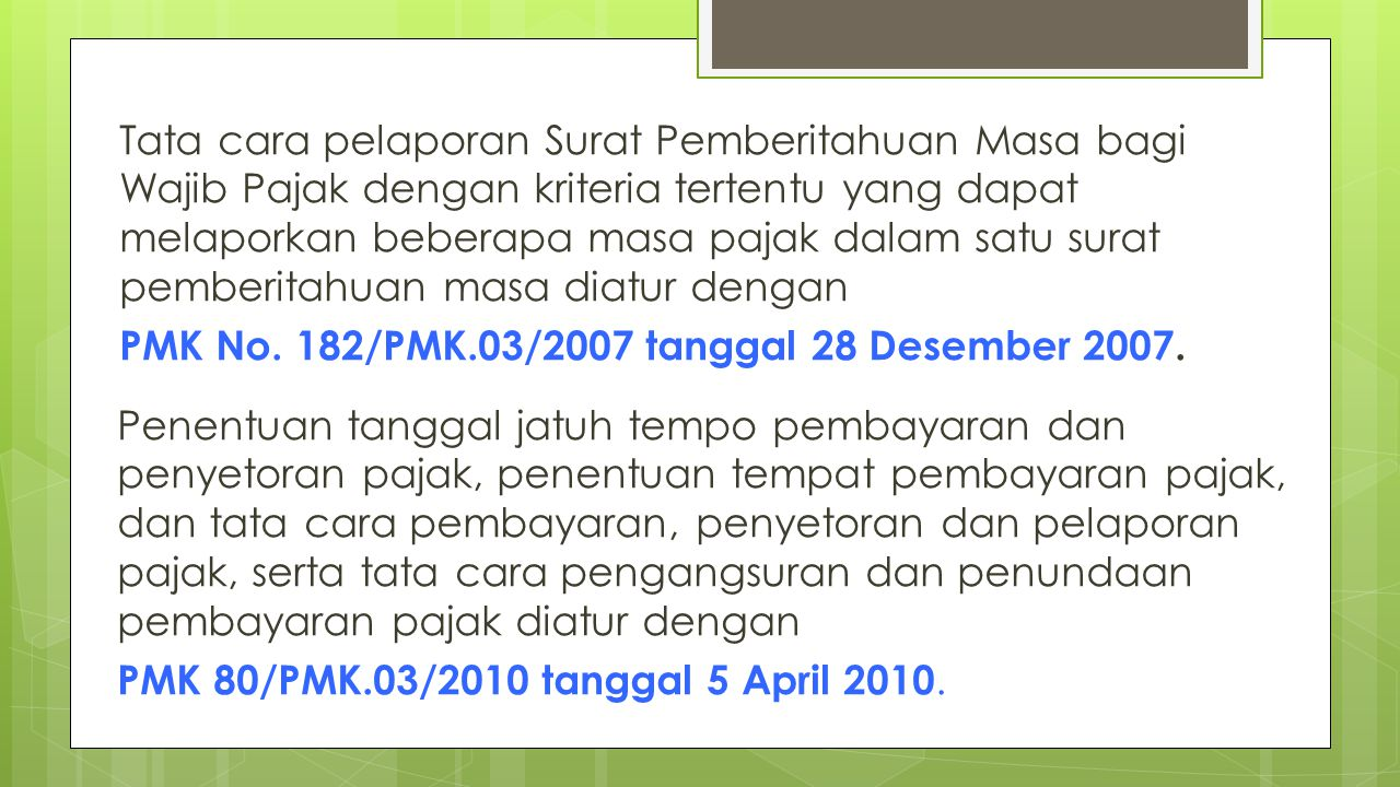 Tata cara pelaporan Surat Pemberitahuan Masa bagi Wajib Pajak dengan kriteria tertentu yang dapat melaporkan beberapa masa pajak dalam satu surat pemberitahuan masa diatur dengan PMK No.