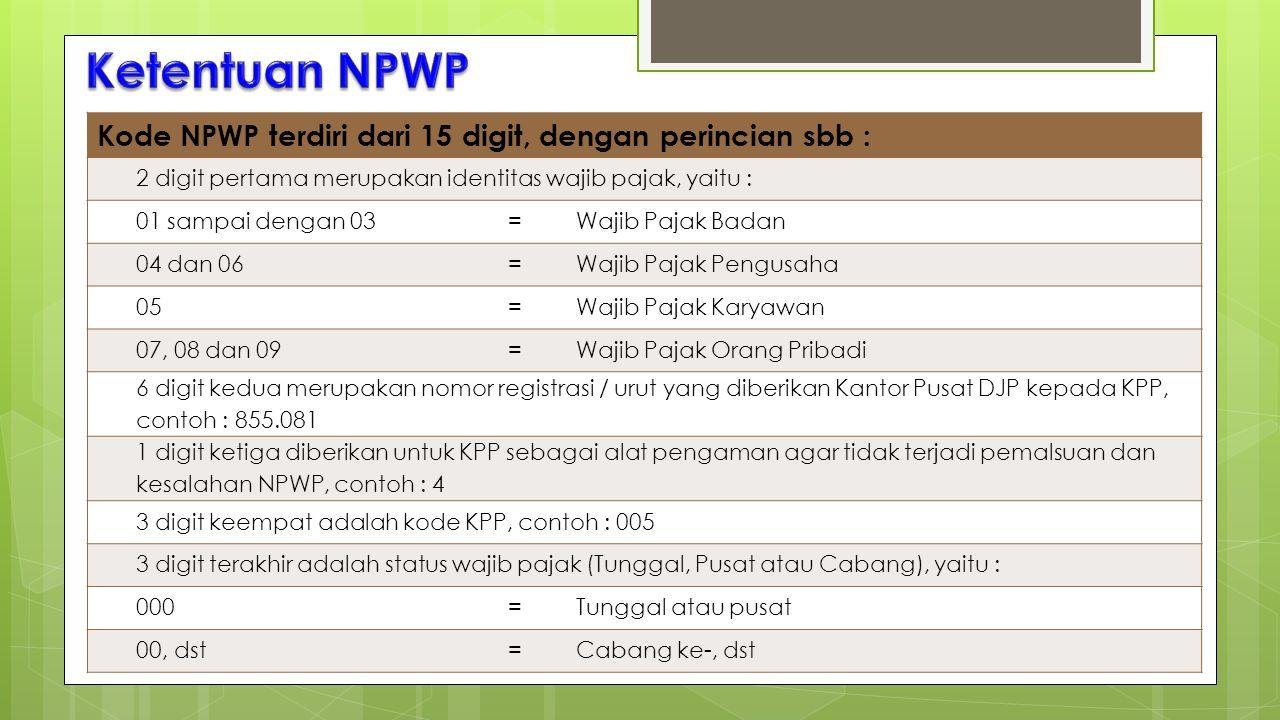 Ketentuan NPWP Kode NPWP terdiri dari 15 digit, dengan perincian sbb :