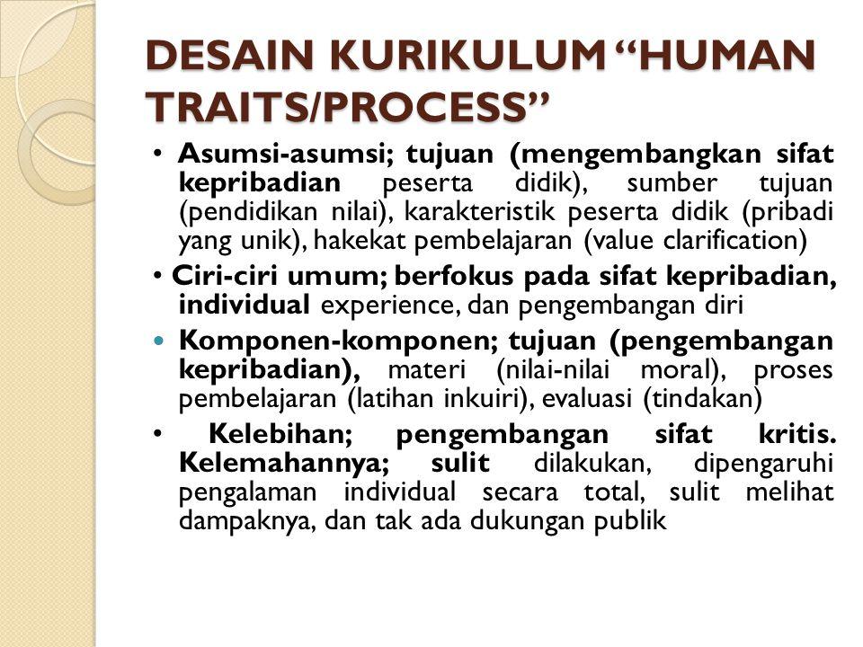 DESAIN KURIKULUM HUMAN TRAITS/PROCESS