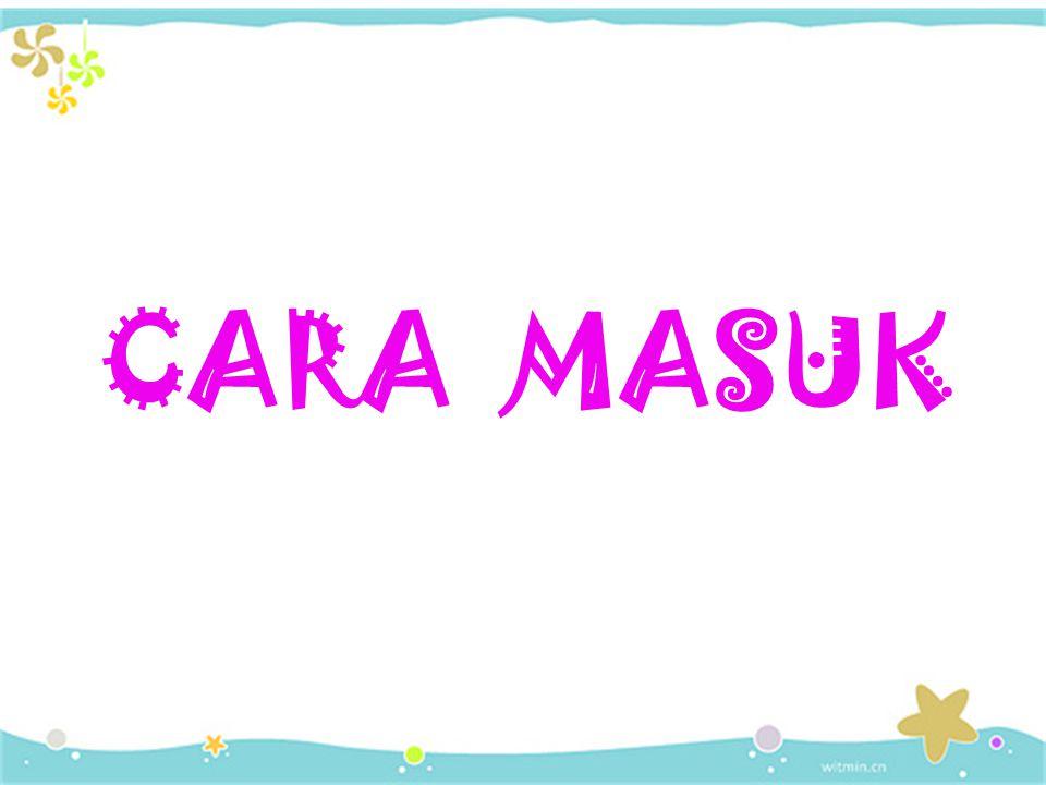 CARA MASUK