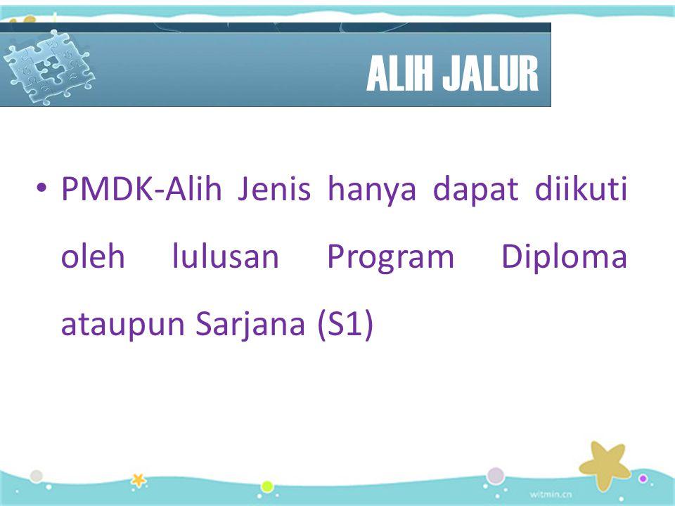 ALIH JALUR PMDK-Alih Jenis hanya dapat diikuti oleh lulusan Program Diploma ataupun Sarjana (S1)