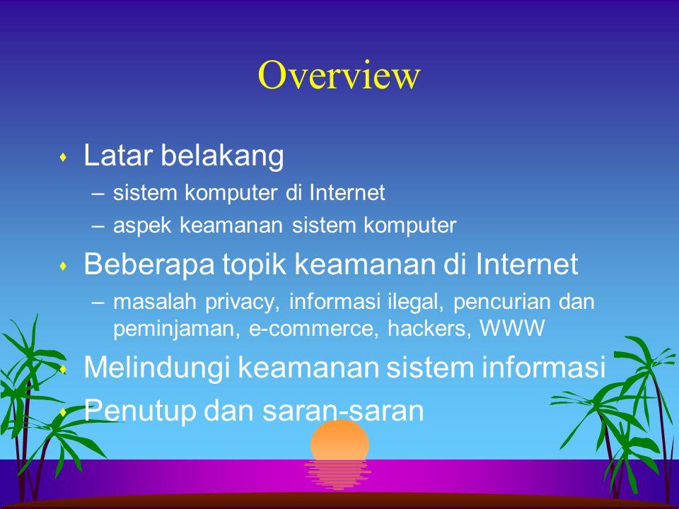 Overview Latar belakang Beberapa topik keamanan di Internet