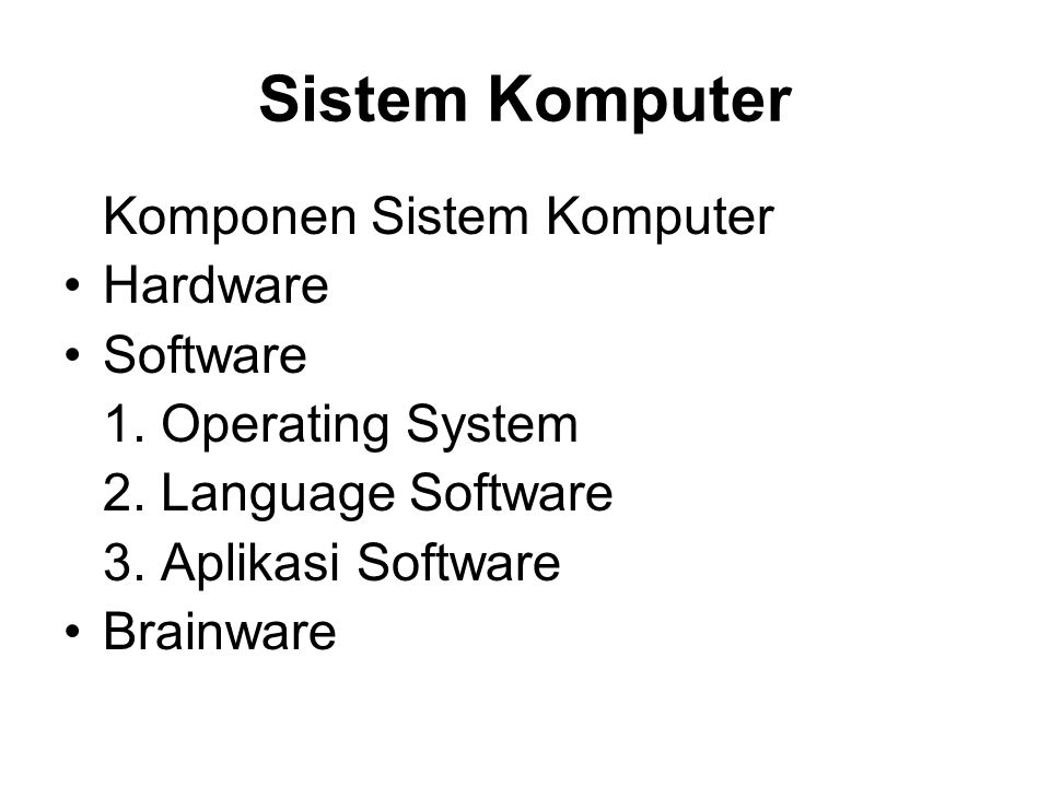 Sistem Komputer Hardware Software 1. Operating System