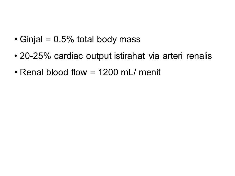 Ginjal = 0.5% total body mass