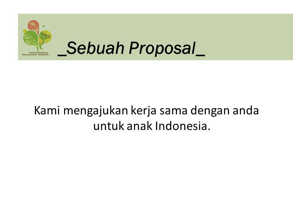 Kami mengajukan kerja sama dengan anda untuk anak Indonesia.